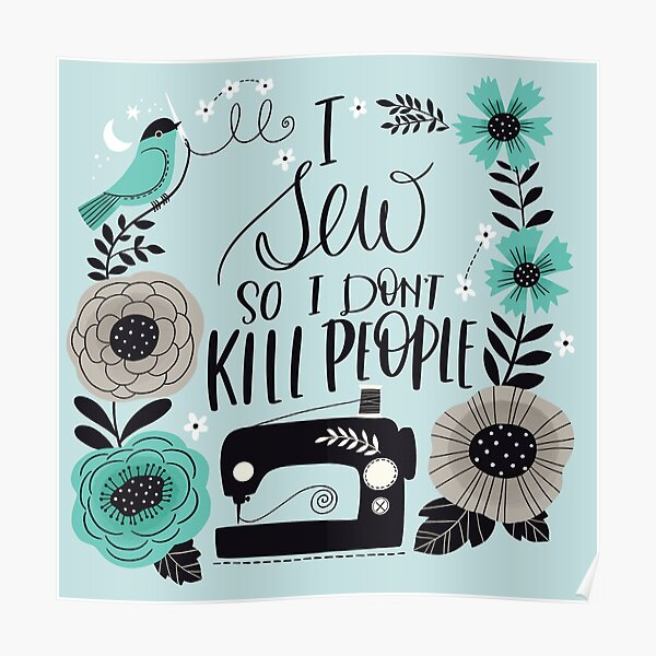 I Sew So I Don't Kill People Poster