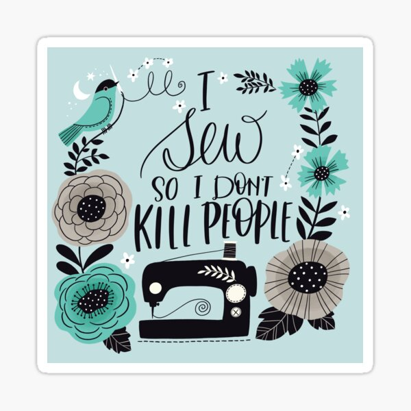 I Sew So I Don't Kill People Sticker