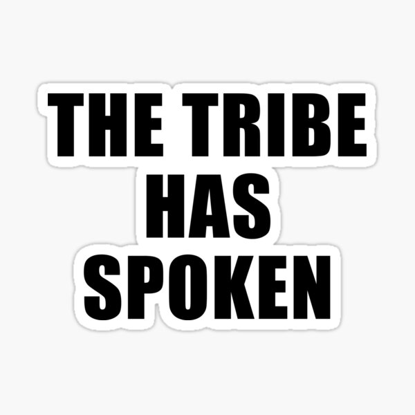 The Tribe Has Spoken (Black) Sticker