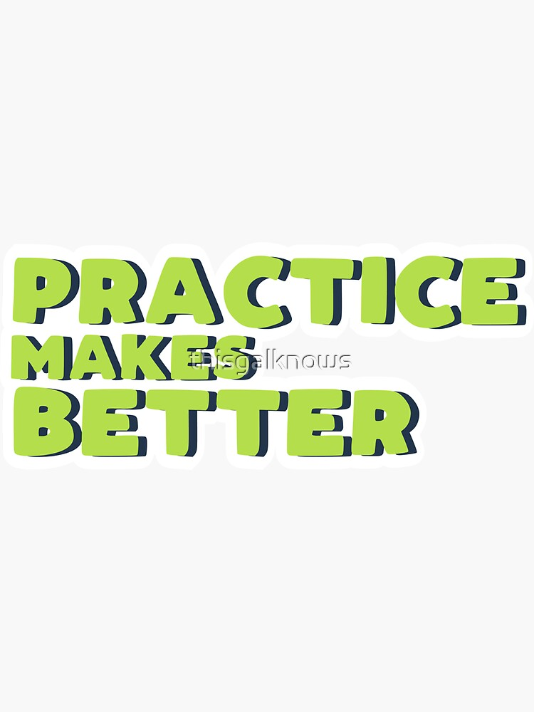 Practice makes better by thisgalknows