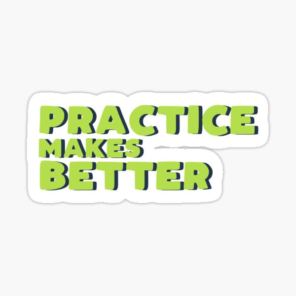 Practice makes better Sticker