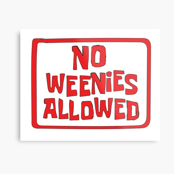 NO WEENIES ALLOWED Metal Print