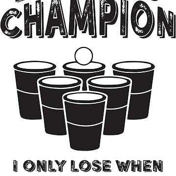 Beer Pong Champion I only lose when I'm thirsty by adiruhendi