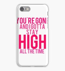 You're Gone and I Gotta Stay High iPhone Case/Skin