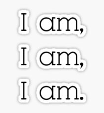 I am, I am, I am. Sticker