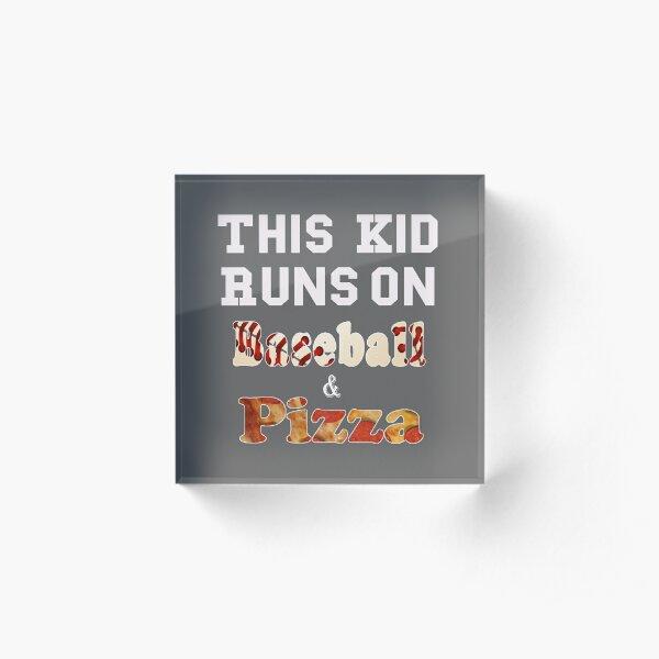 Funny This Kid runs on baseball and Pizza Acrylic Block
