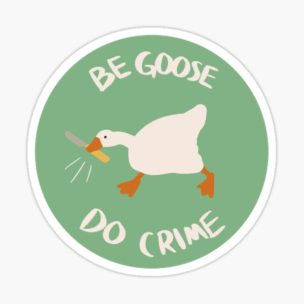 untitled goose do crime Sticker