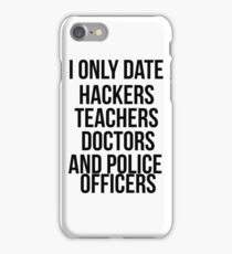 I only date hackers, teachers, doctors, and police officers. iPhone Case/Skin