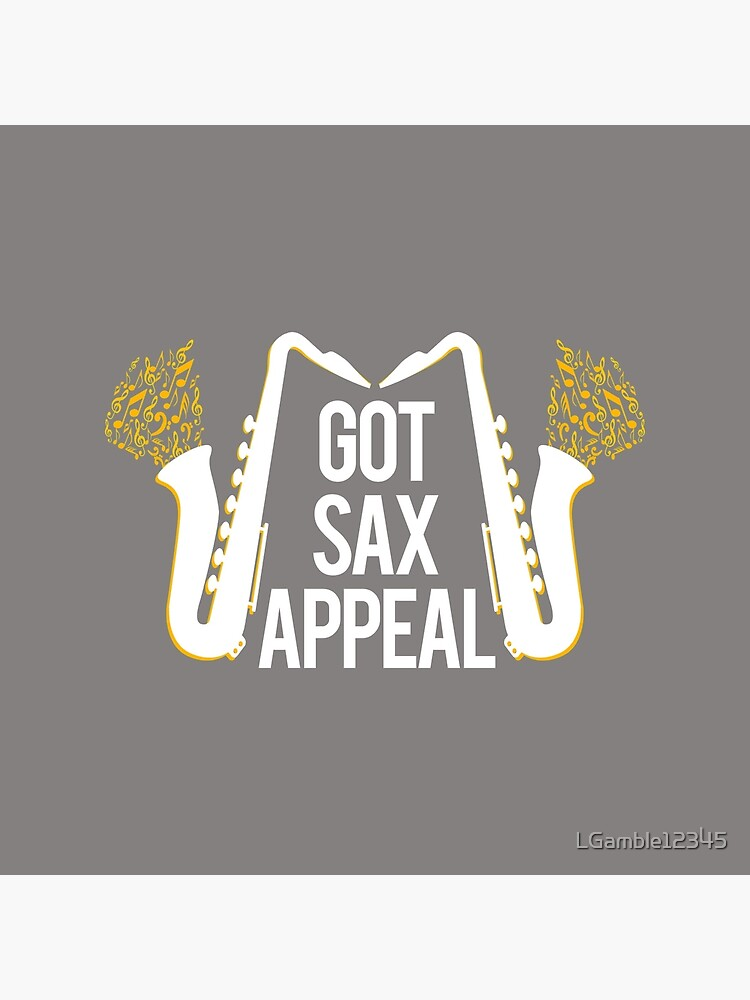 Awesome Funny Saxophone SAx Appeal Design by LGamble12345