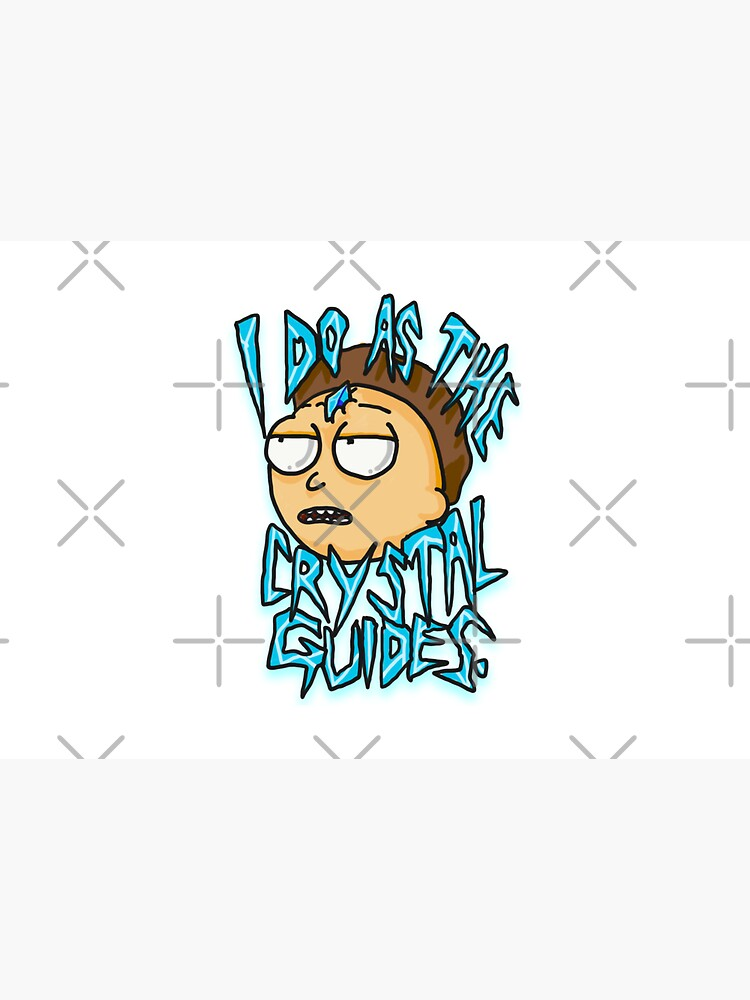 """Morty """"I Do As The Crystal Guides"""" quote from Rick and Morty™ Death Crystal by sketchNkustom"""