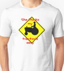 She thinks my Tractors Sexy Unisex T-Shirt