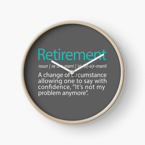 Funny Retirement Not my Problem anymore Gift design Clock