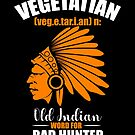 Vegetarian Funny Indian Bad Hunter Gift by Pulvertoastmann