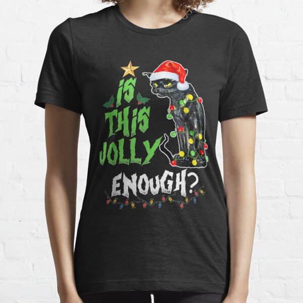 Is this jolly enough Noel Cat merry christmas T-Shirt Essential T-Shirt