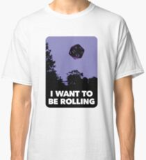 I Want to be Rolling… Classic T-Shirt