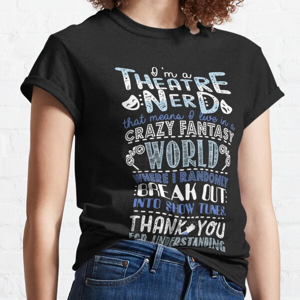 Theatre Nerd Funny Gift For Theatre Lovers Classic T-Shirt