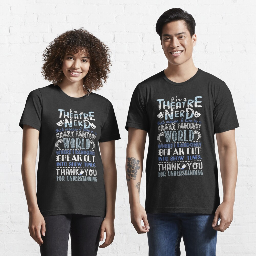 Theatre Nerd Funny Gift For Theatre Lovers Essential T-Shirt