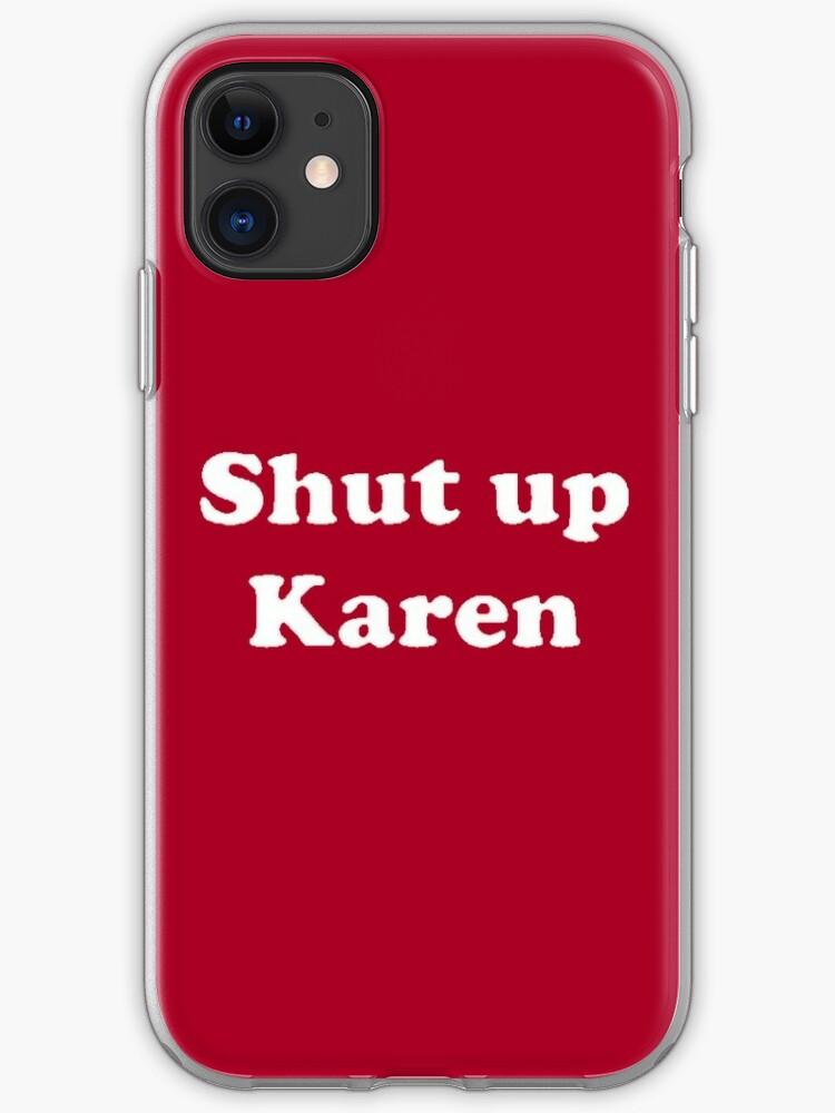 Karen Shut Up Karen Iphone Case Cover By Popculturewow Redbubble