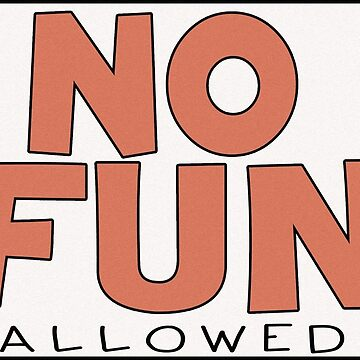 No Fun Allowed by DBTee