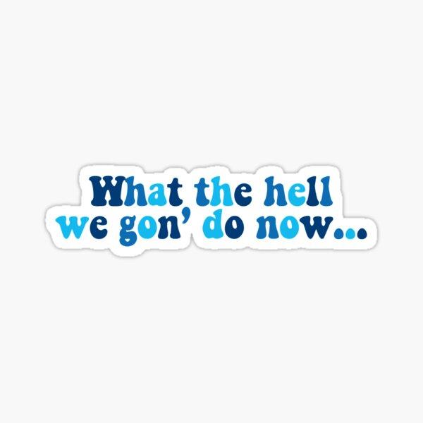 Qu'est-ce que nous allons faire maintenant? Sticker