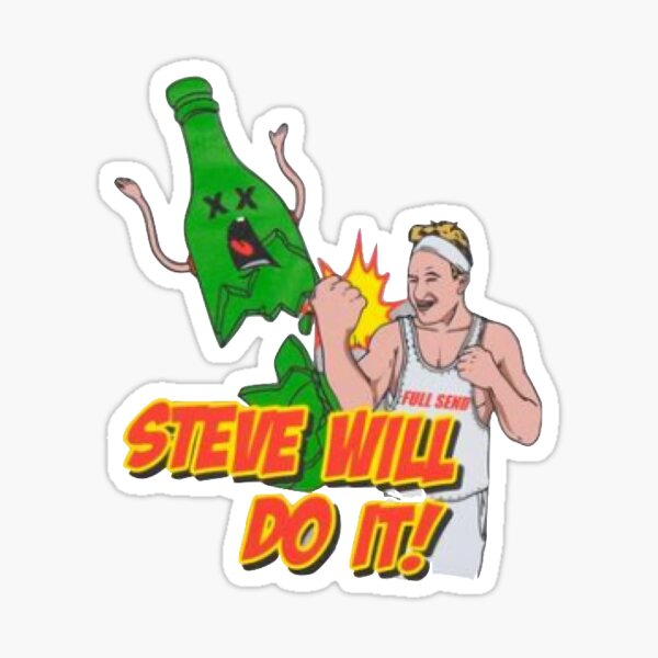 Steve Will Do It Gifts Merchandise Redbubble Steve hails from florida, usa where he was born on 26th august 1998 as the birth sign virgo. redbubble