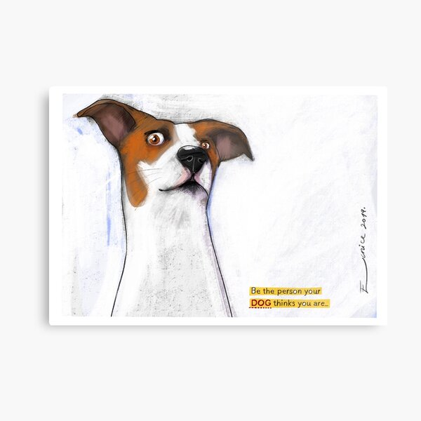 Be the person your DOG thinks you ARE! Metal Print