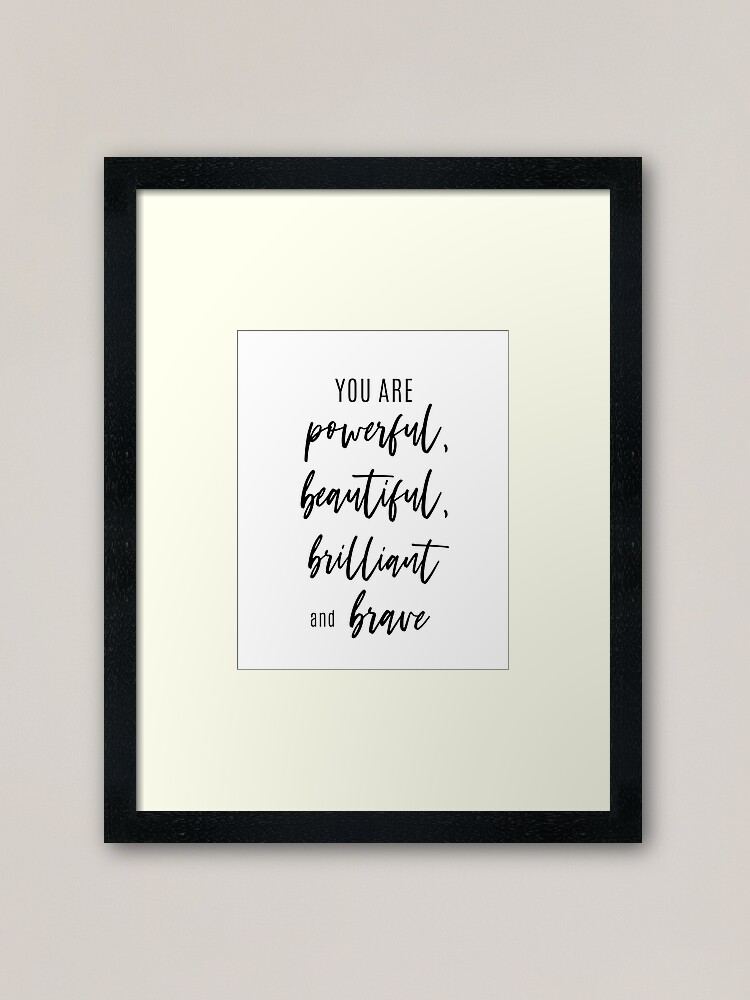 You Are Powerful Beautiful Brilliant Brave Inspirational Quotes Positive Affirmation Motivational Quotes Framed Art Print By Wildlyinspiring Redbubble