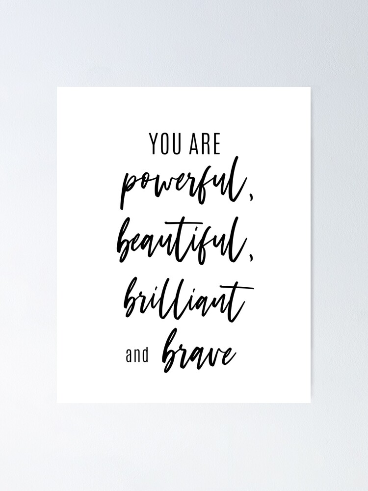 "You Are Powerful Beautiful Brilliant Brave Inspirational Quotes - Positive  Affirmation - Motivational Quotes"" Poster by wildlyinspiring 