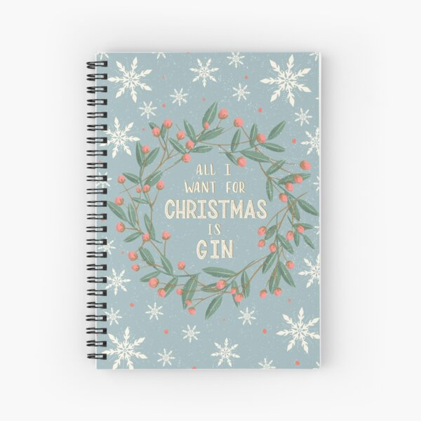 All I Want for Christmas is Gin Spiral Notebook