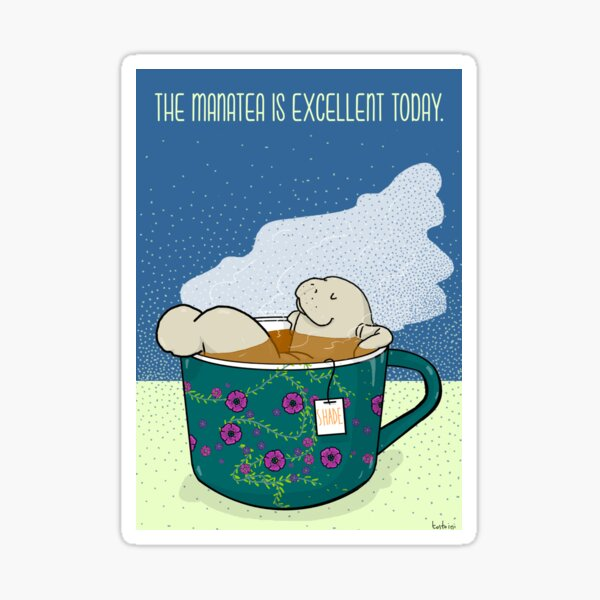 The manatea is excellent today - manatee in teacup infused in shade Sticker