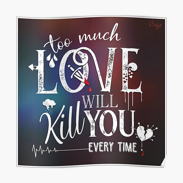 Too Much Love Will Kill You Poster