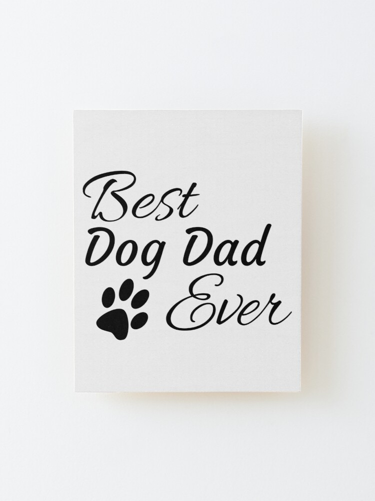 Alternate view of Best Dog Dad Ever Mounted Print