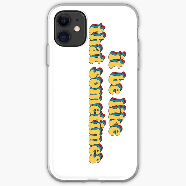 it be like that sometimes iPhone Soft Case