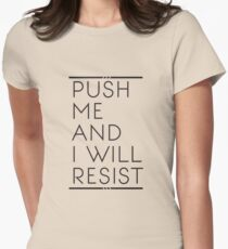 Push Me and I Will Resist T-Shirt