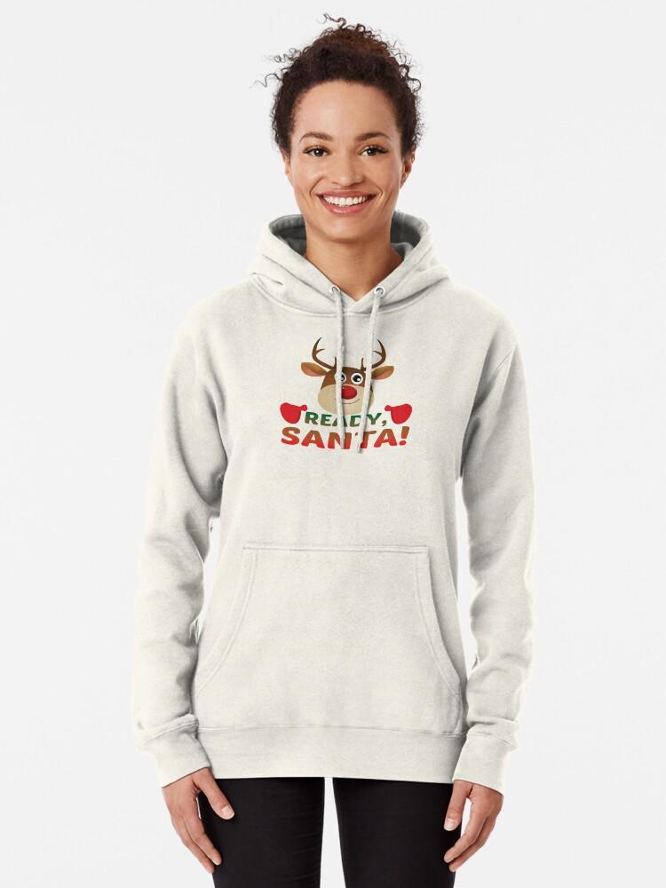 Alternate view of Christmas Rudolph, Ready Santa, Reindeer Gift. Pullover Hoodie