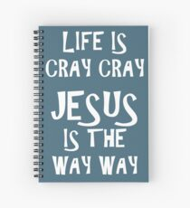 Life is Cray Cray Jesus is the Way Way Spiral Notebook