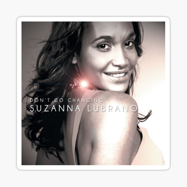 Suzanna Lubrano - Don't Go Changing Sticker