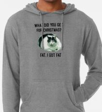 "Fat cat for christmas design | ""What did you get for christmas? Fat. I got fat"" Lightweight Hoodie"
