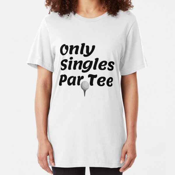 Only Singles Par Tee, funny sports tee Slim Fit T-Shirt