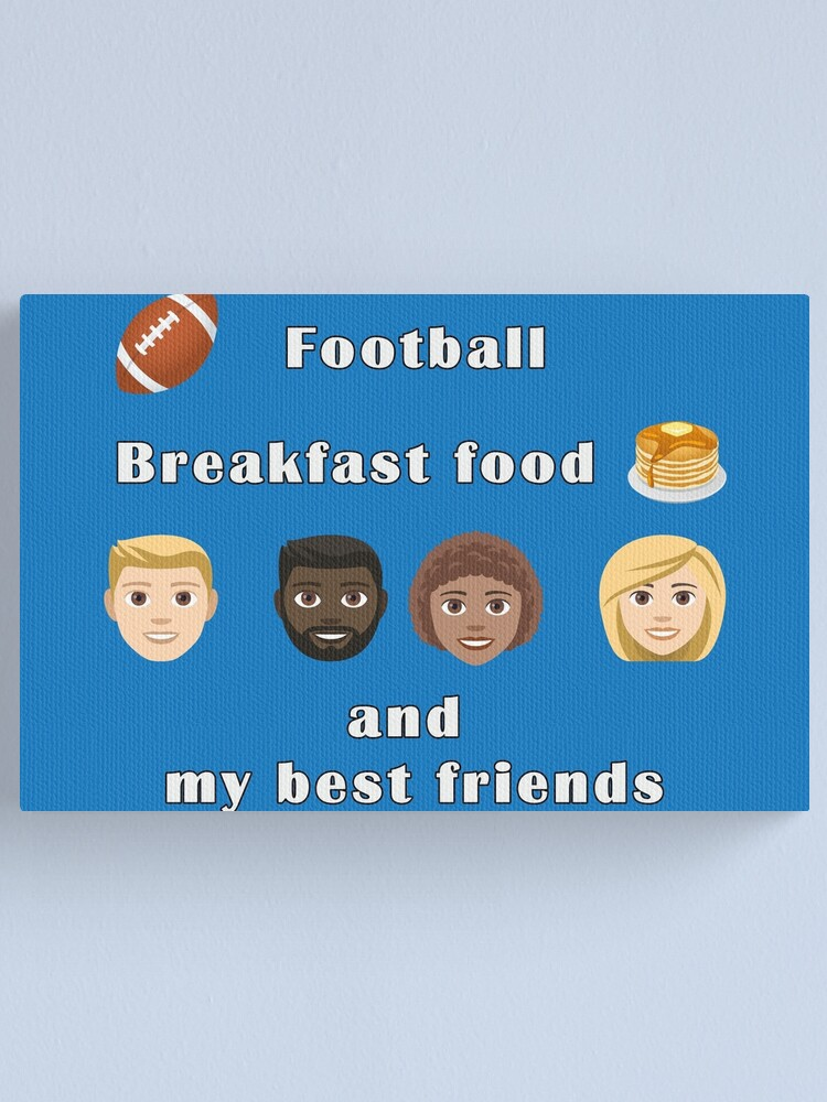 Alternate view of Football, breakfast food and my best friends. Canvas Print