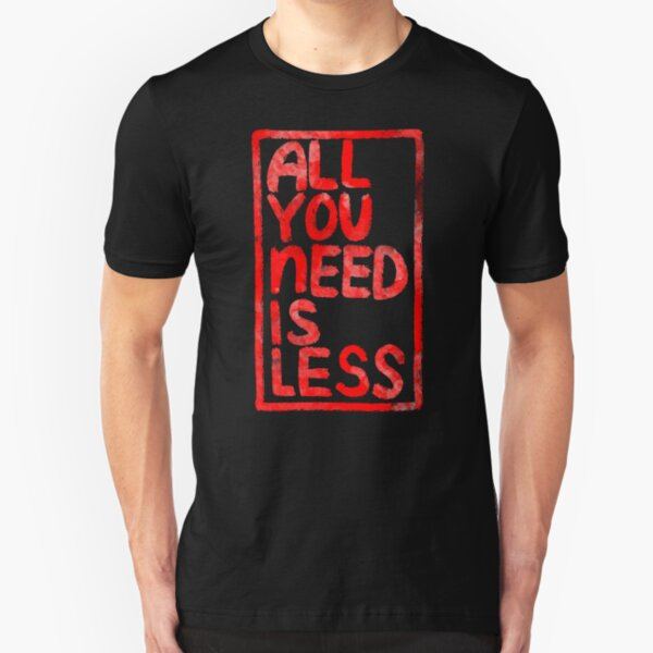 All You Need Is Less Slim Fit T-Shirt