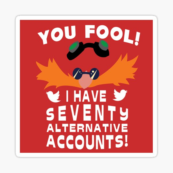 You Fool I Have Seventy Alternative Accounts Sticker