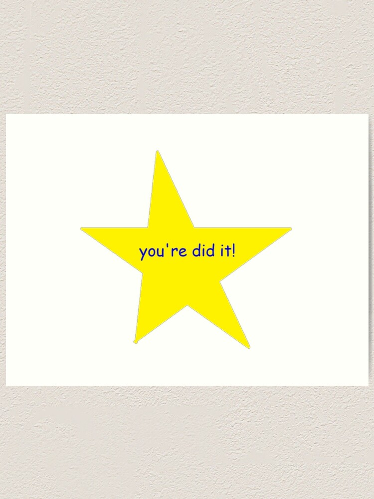 Alternate view of You're did it! star  Art Print