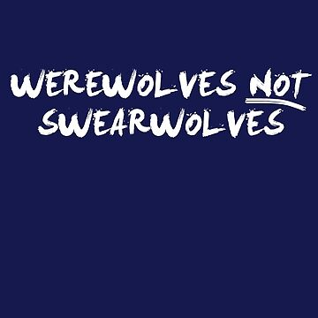 Werewolves NOT Swearwolves (NOW IN WHITE) by GenialGrouty
