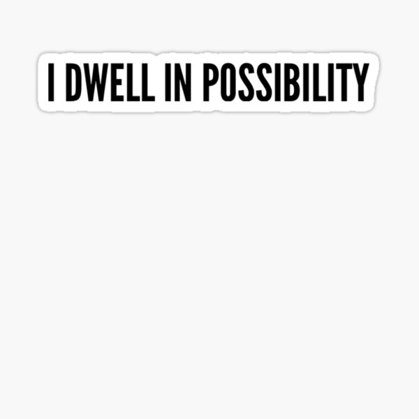 I dwell in possibility Emily Dickinson Sticker