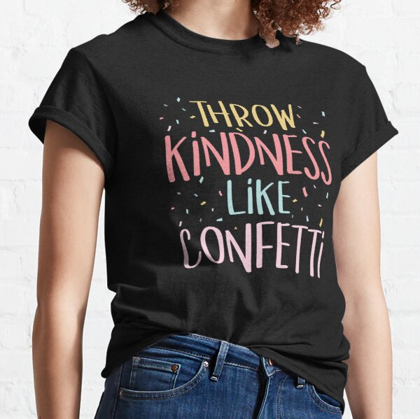 Throw Kindness Like Confetti Positive Teacher Classroom Classic T-Shirt