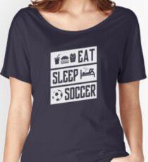 Eat sleep soccer Women's Relaxed Fit T-Shirt