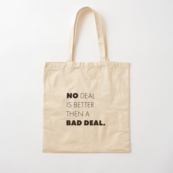 No deal is better then a bad deal. Cotton Tote Bag