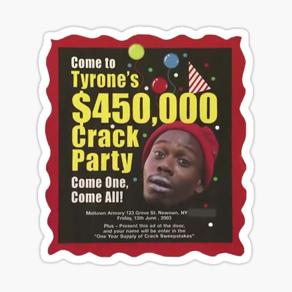 Tyrone Biggums $450,000 Crack Party (Dave Chappelle) Sticker
