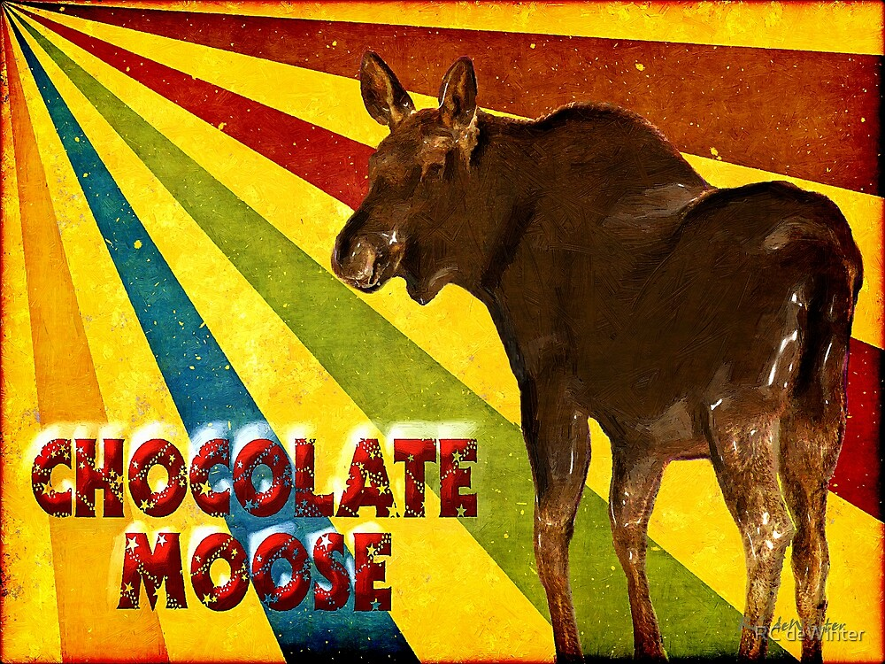 Chocolate Moose by RC deWinter